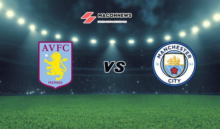 Soi kèo SBOBET trận Aston Villa vs Manchester City, 02h15 – 22/04