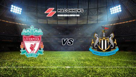 Soi kèo FUN88 trận Liverpool vs Newcastle United, 18h30 – 24/04