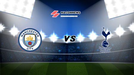 Soi kèo Dafabet trận Manchester City vs Tottenham, 22h30 – 25/04