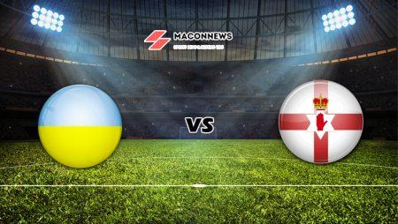 Soi kèo tỷ số FUN88 trận Ukraine vs Bắc Ireland, 01h00 – 04/06