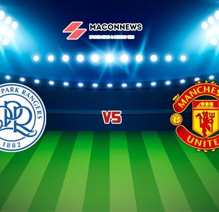 Soi kèo tỷ số trận Queens Park Rangers vs Man United, 21h00 – 24/07