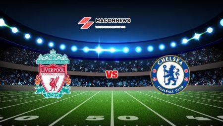 Soi kèo bóng đá trận đấu Liverpool vs Chelsea, 23h30 – 28/08