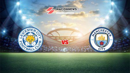 Soi kèo bóng đá trận Leicester City vs Man City, 21h00 – 11/09